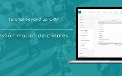 Aprende a realizar la gestión masiva de clientes con beyond up CRM